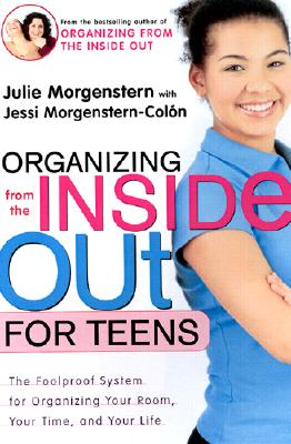 Organizing from the Inside Out for Teens By Morgenstern, Julie/ Morgenstern-Colon, Jessi